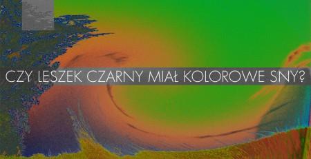 Plakat projektu: Czy Leszek Czarny miał kolorowe sny?